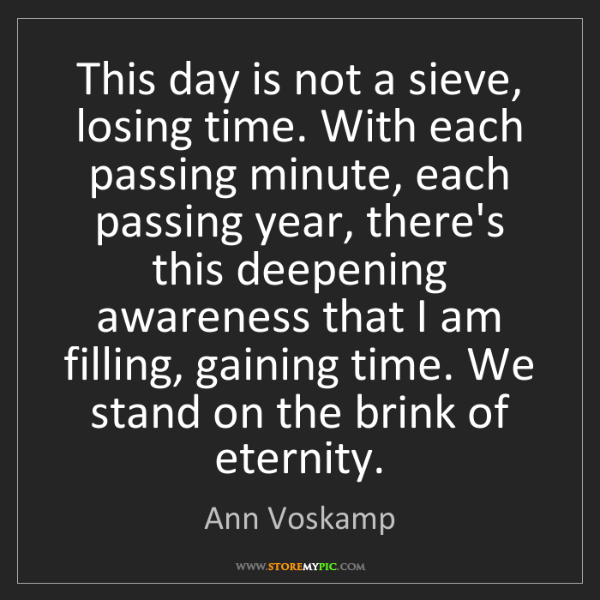 Ann Voskamp: This day is not a sieve, losing time. With each passing...