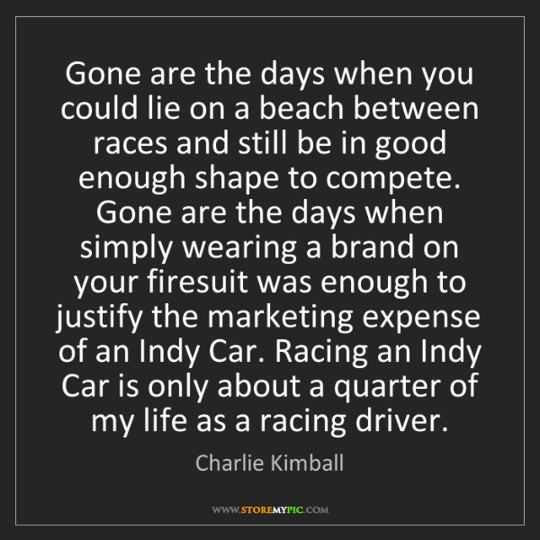 Charlie Kimball: Gone are the days when you could lie on a beach between...
