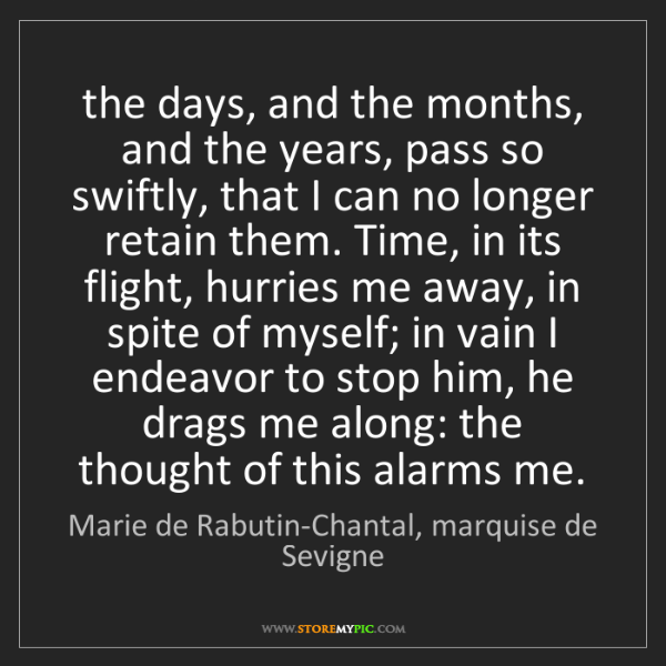 Marie de Rabutin-Chantal, marquise de Sevigne: the days, and the months, and the years, pass so swif