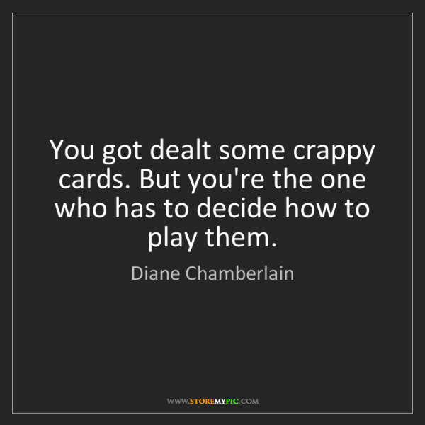 Diane Chamberlain: You got dealt some crappy cards. But you're the one who...