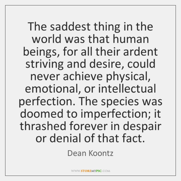 The saddest thing in the world was that human beings, for all ...