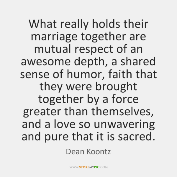 What really holds their marriage together are mutual respect of an awesome ...