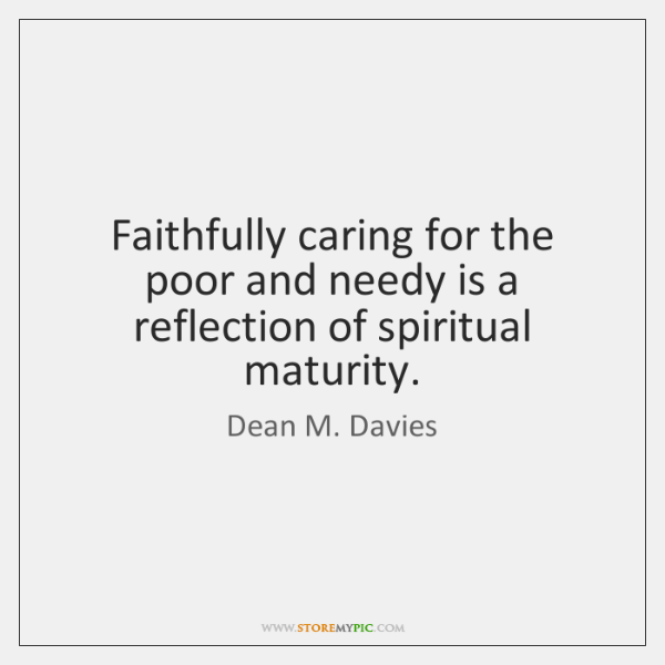 Faithfully caring for the poor and needy is a reflection of spiritual ...