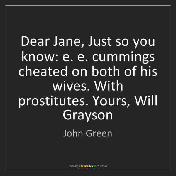 John Green: Dear Jane, Just so you know: e. e. cummings cheated on...