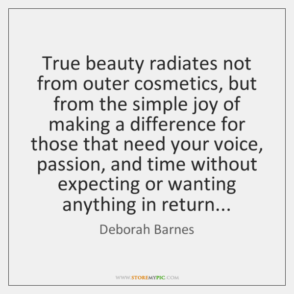 True beauty radiates not from outer cosmetics, but from the simple joy ...