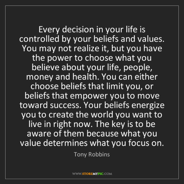 Tony Robbins: Every decision in your life is controlled by your beliefs...