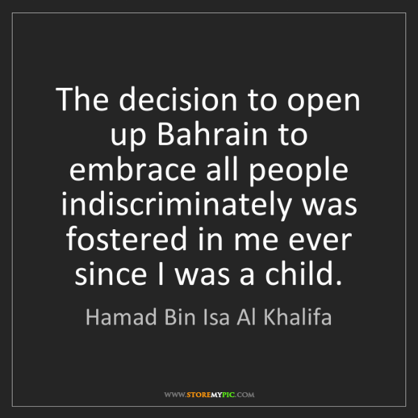 Hamad Bin Isa Al Khalifa: The decision to open up Bahrain to embrace all people...