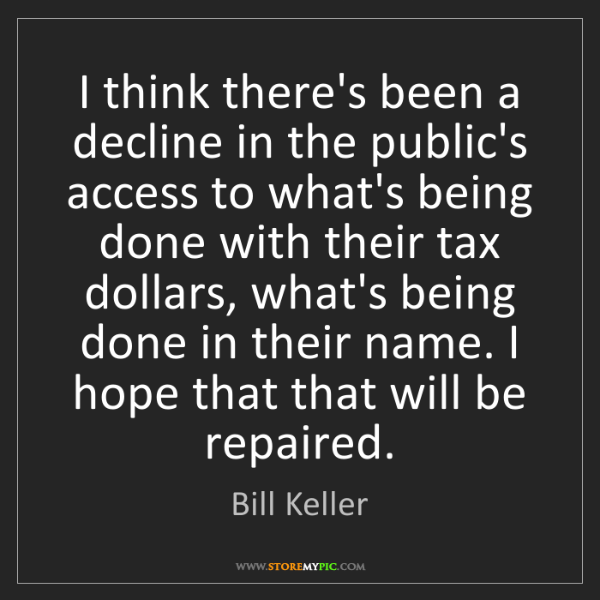Bill Keller: I think there's been a decline in the public's access...