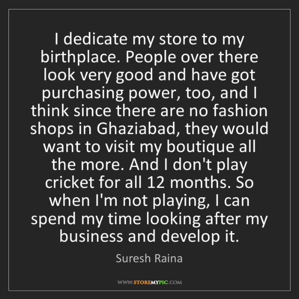 Suresh Raina: I dedicate my store to my birthplace. People over there...