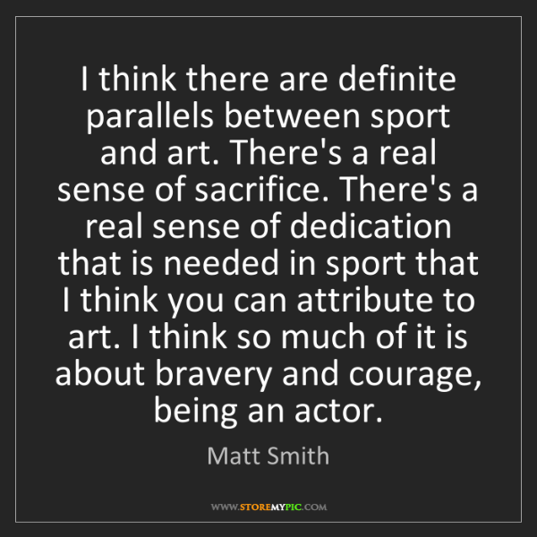 Matt Smith: I think there are definite parallels between sport and...