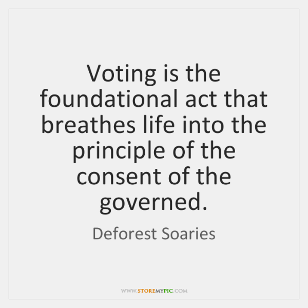 Voting is the foundational act that breathes life into the principle of ...