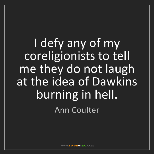 Ann Coulter: I defy any of my coreligionists to tell me they do not...