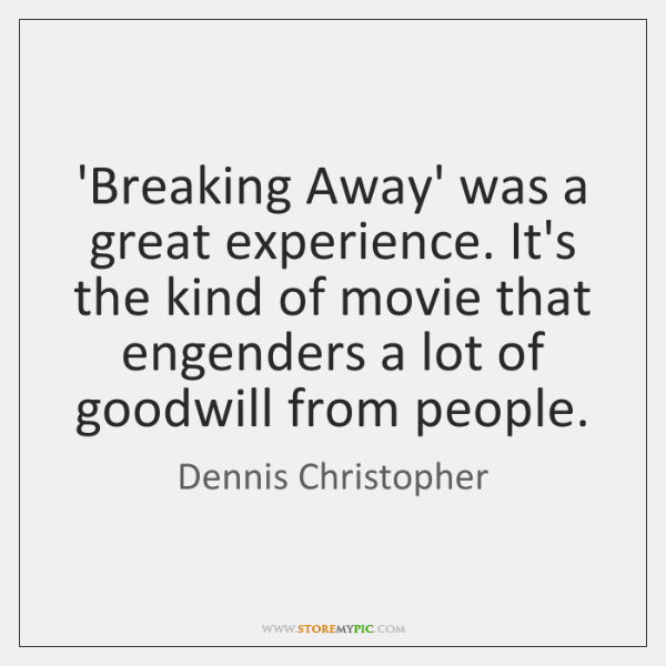 'Breaking Away' was a great experience. It's the kind of movie that ...