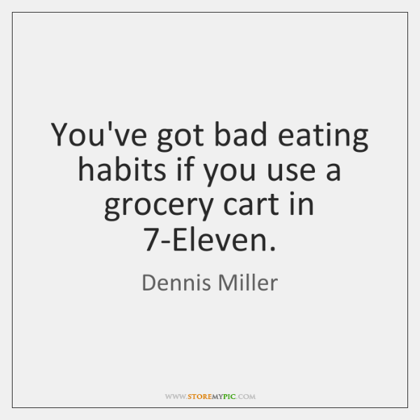 You've got bad eating habits if you use a grocery cart in 7...