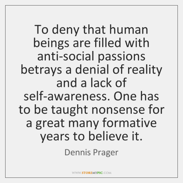 To deny that human beings are filled with anti-social passions betrays a ...