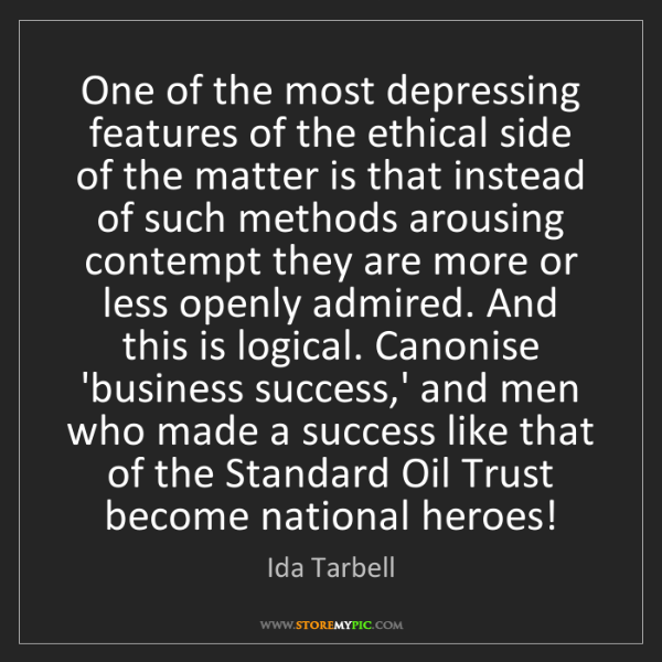 Ida Tarbell: One of the most depressing features of the ethical side...