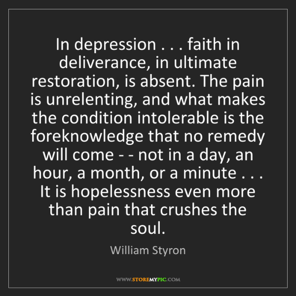 William Styron: In depression . . . faith in deliverance, in ultimate...