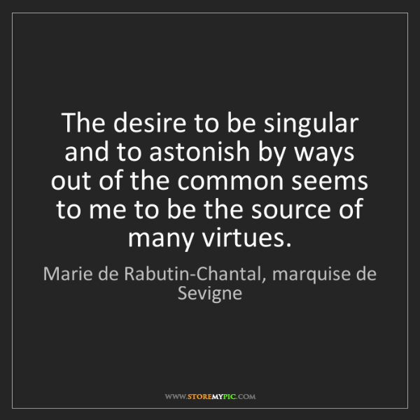 Marie de Rabutin-Chantal, marquise de Sevigne: The desire to be singular and to astonish by ways out