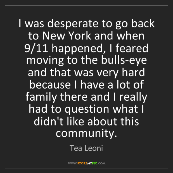 Tea Leoni: I was desperate to go back to New York and when 9/11...