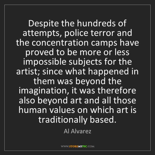 Al Alvarez: Despite the hundreds of attempts, police terror and the...