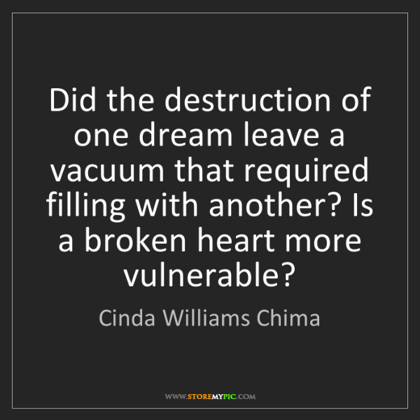 Cinda Williams Chima: Did the destruction of one dream leave a vacuum that...
