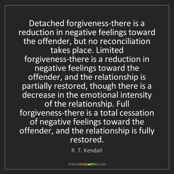 R. T. Kendall: Detached forgiveness-there is a reduction in negative...