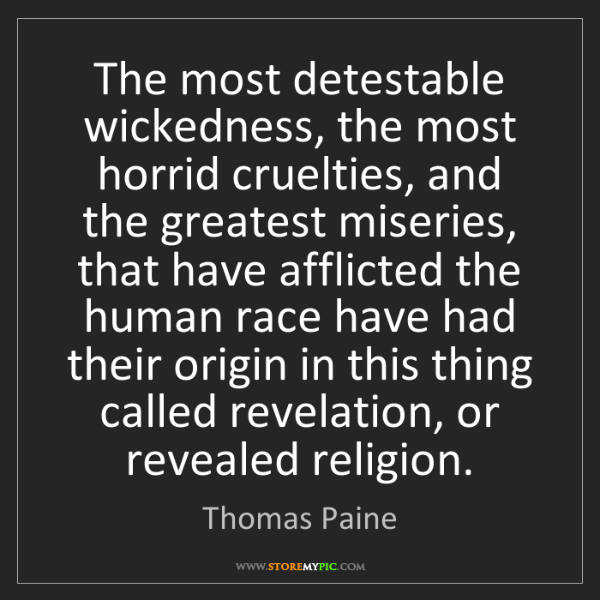 Thomas Paine: The most detestable wickedness, the most horrid cruelties,...