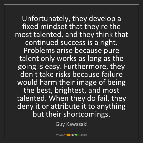 Guy Kawasaki: Unfortunately, they develop a fixed mindset that they're...