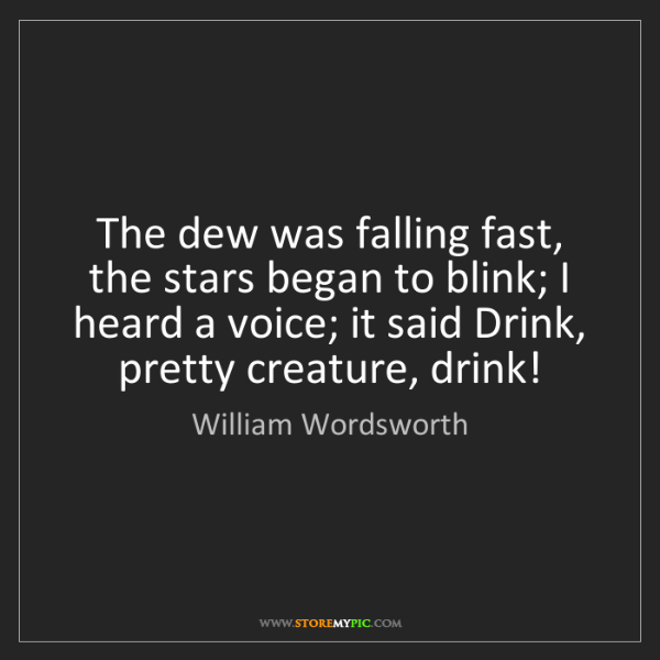 William Wordsworth: The dew was falling fast, the stars began to blink; I...