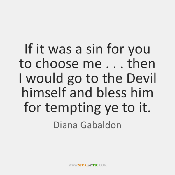 If it was a sin for you to choose me . . . then I ...