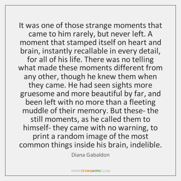 It was one of those strange moments that came to him rarely, ...