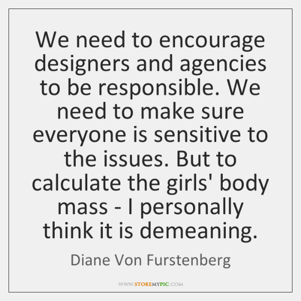 We need to encourage designers and agencies to be responsible. We need ...