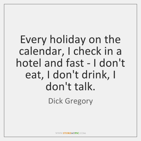 Every holiday on the calendar, I check in a hotel and fast ...