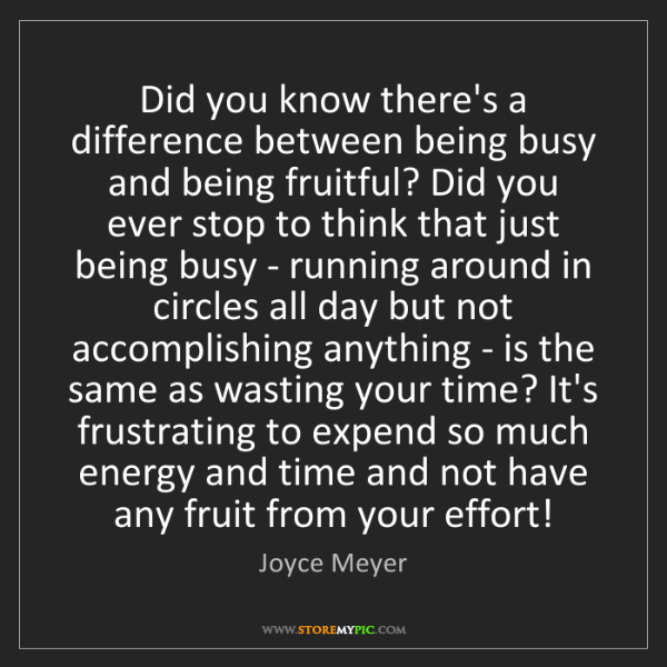 Joyce Meyer: Did you know there's a difference between being busy...