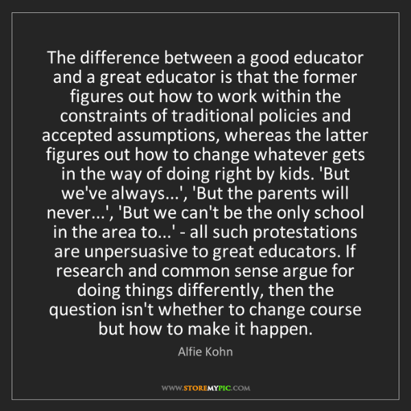 Alfie Kohn: The difference between a good educator and a great educator...