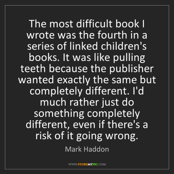 Mark Haddon: The most difficult book I wrote was the fourth in a series...