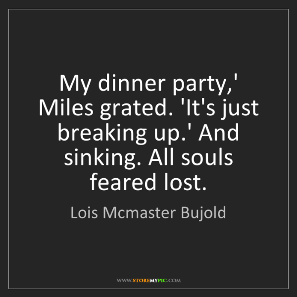 Lois Mcmaster Bujold: My dinner party,' Miles grated. 'It's just breaking up.'...