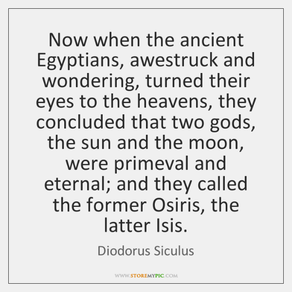 Now when the ancient Egyptians, awestruck and wondering, turned their eyes to ...