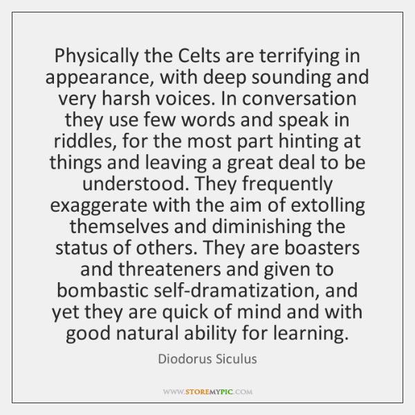 Physically the Celts are terrifying in appearance, with deep sounding and very ...