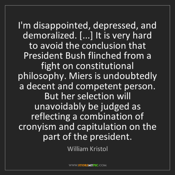 William Kristol: I'm disappointed, depressed, and demoralized. [...] It...