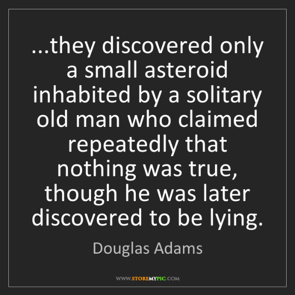 Douglas Adams: ...they discovered only a small asteroid inhabited by...