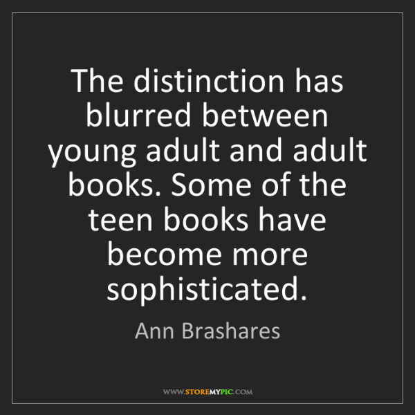 Ann Brashares: The distinction has blurred between young adult and adult...