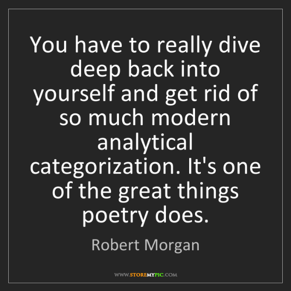 Robert Morgan: You have to really dive deep back into yourself and get...