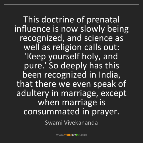 Swami Vivekananda: This doctrine of prenatal influence is now slowly being...
