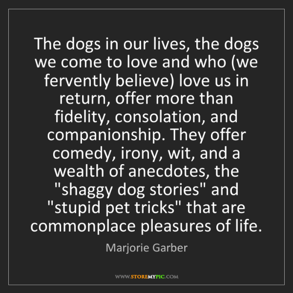 Marjorie Garber: The dogs in our lives, the dogs we come to love and who...