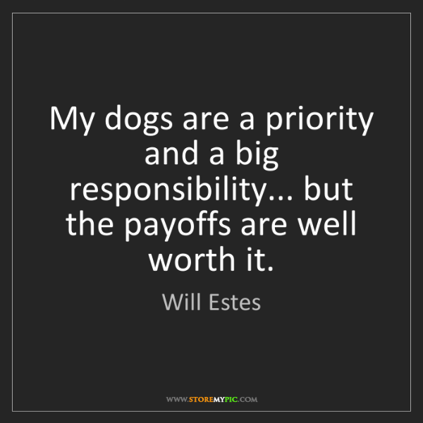 Will Estes: My dogs are a priority and a big responsibility... but...
