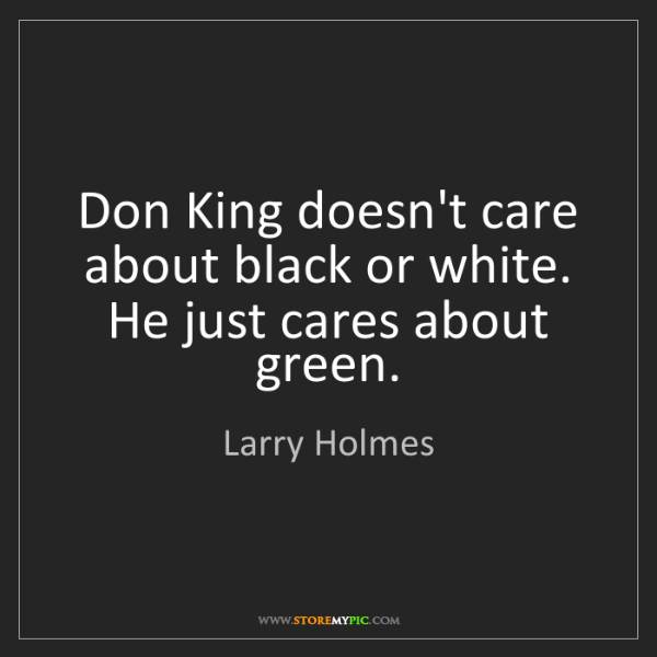 Larry Holmes: Don King doesn't care about black or white. He just cares...