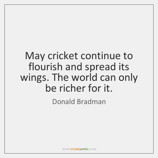 May cricket continue to flourish and spread its wings. The world can ...