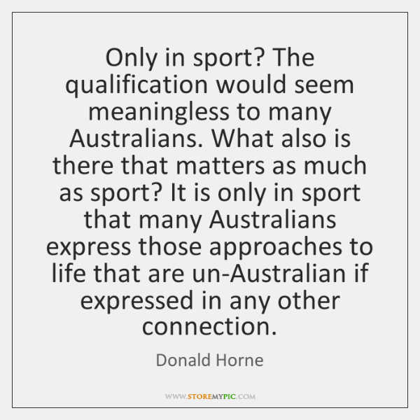 Only in sport? The qualification would seem meaningless to many Australians. What ...