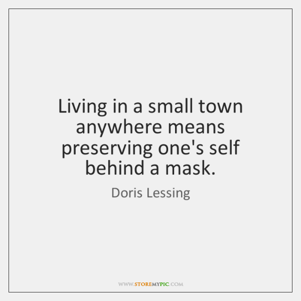 Living In A Small Town Anywhere Means Preserving Ones Self Behind A